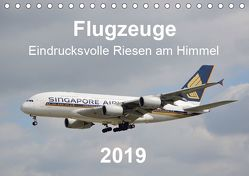 Flugzeuge – Eindrucksvolle Riesen am Himmel (Tischkalender 2019 DIN A5 quer) von Merz,  Matthias