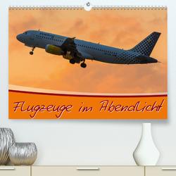 Flugzeuge im Abendlicht (Premium, hochwertiger DIN A2 Wandkalender 2020, Kunstdruck in Hochglanz) von Wenk,  Marcel