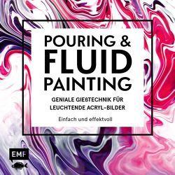Pouring und Fluid Painting – Geniale Gießtechnik für leuchtende Acryl-Bilder von Jung,  Tanja