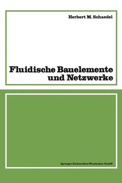 Fluidische Bauelemente und Netzwerke von Schaedel,  Herbert M.