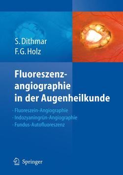 Fluoreszenzangiographie in der Augenheilkunde von Dithmar,  Stefan, Holz,  Frank G.
