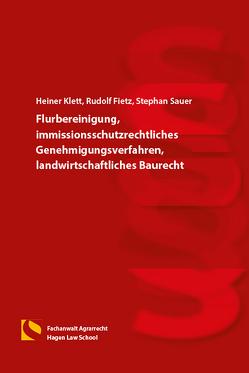 Flurbereinigung, immissionsschutzrechtliches Genehmigungsverfahren, landwirtschaftliches Baurecht von Fietz,  Rudolf, Klett,  Heiner, Sauer,  Stephan