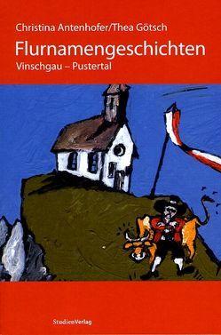 Flurnamengeschichten Vinschgau – Pustertal von Antenhofer,  Christina, Götsch,  Thea