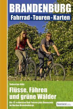 Flüsse, Fähren und grüne Wälder : Die 12 schönsten Rad-Touren plus Bonustour im Norden Brandenburgs von Kühl,  Sebastian