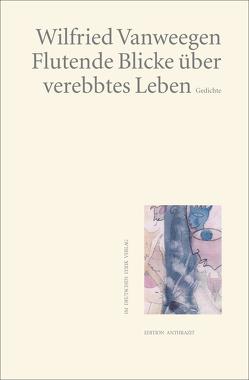 Flutende Blicke über verebbtes Leben von Vanweegen,  Wilfried