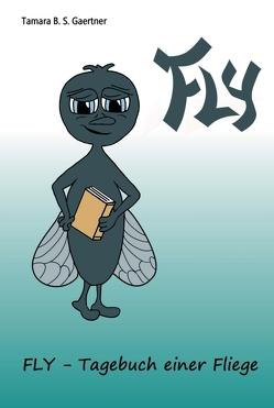 Fly – Tagebuch einer Fliege von Gaertner,  Tamara B. S.