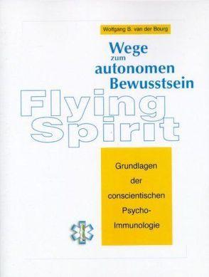 Flying Spirit – Wege zum autonomen Bewusstsein von Bourg,  Wolfgang B van der