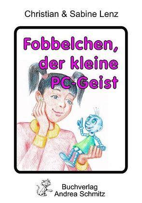 Fobbelchen, der kleine PC-Geist von Lenz,  Christian, Lenz,  Sabine