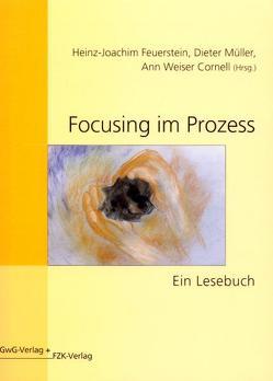 Focusing im Prozess von Cornell,  Ann W, Feuerstein,  Heinz J, Müller,  Dieter, Zinschitz,  Elisabeth