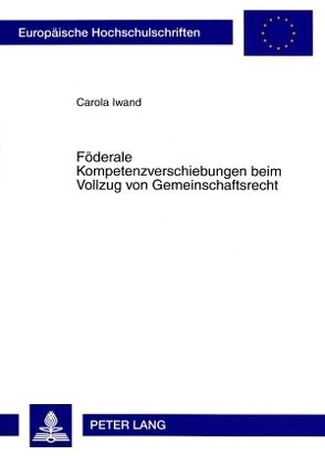 Föderale Kompetenzverschiebungen beim Vollzug von Gemeinschaftsrecht von Iwand,  Carola