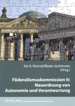 Föderalismuskommission II: Neuordnung von Autonomie und Verantwortung von Jochimsen,  Beate, Konrad,  Kai A.