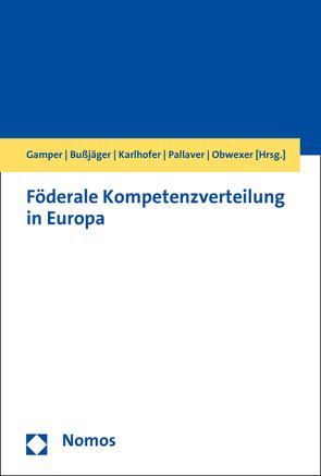 Föderale Kompetenzverteilung in Europa von Bußjäger,  Peter, Gamper,  Anna, Karlhofer,  Ferdinand, Obwexer,  Walter, Pallaver,  Günther