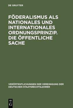 Föderalismus als nationales und internationales Ordnungsprinzip. Die öffentliche Sache von Bülck,  Hartwig, Lerche,  Peter, Stern,  Klaus, Weber,  Werner