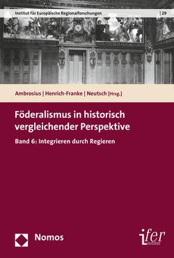 Föderalismus in historisch vergleichender Perspektive von Ambrosius,  Gerold, Henrich-Franke,  Christian, Neutsch,  Cornelius