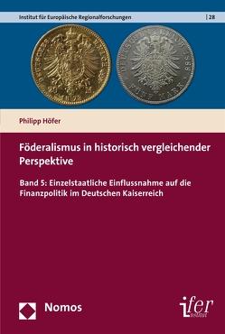 Föderalismus in historisch vergleichender Perspektive von Höfer,  Philipp
