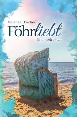 Föhr Reihe / Föhrliebt Ein Inselroman von Fischer,  Melana E.