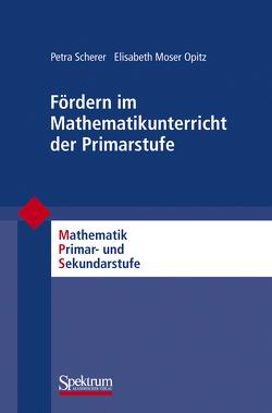 Fördern im Mathematikunterricht der Primarstufe von Moser Opitz,  Elisabeth, Padberg,  Friedhelm, Scherer,  Petra