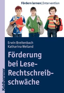 Förderung bei Lese-Rechtschreibschwäche von Breitenbach,  Erwin, Ellinger,  Stephan, Weiland,  Katharina