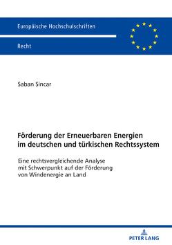 Förderung der Erneuerbaren Energien im deutschen und türkischen Rechtssystem von Sincar,  Saban