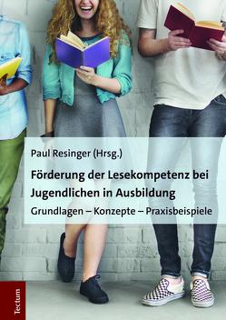 Förderung der Lesekompetenz bei Jugendlichen in Ausbildung von Resinger,  Paul