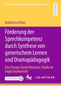 Förderung der Sprechkompetenz durch Synthese von generischem Lernen und Dramapädagogik von Delius,  Katharina