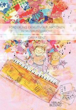 Förderung Exekutiver Funktionen im Musikunterricht von Lenz,  Darya