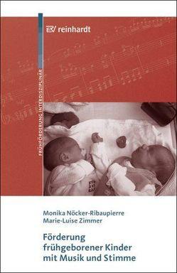 Förderung frühgeborener Kinder mit Musik und Stimme von Nöcker-Ribaupierre,  Monika, Zimmer,  Marie-Luise