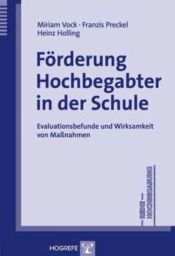 Förderung Hochbegabter in der Schule von Holling,  Heinz, Preckel,  Franzis, Vock,  Miriam