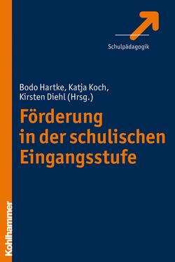 Förderung in der schulischen Eingangsstufe von Diehl,  Kirsten, Hartke,  Bodo, Koch,  Katja