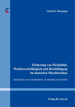 Förderung von Flexibilität, Wettbewerbsfähigkeit und Beschäftigung im deutschen Maschinenbau von Hermani,  Ulrich P.