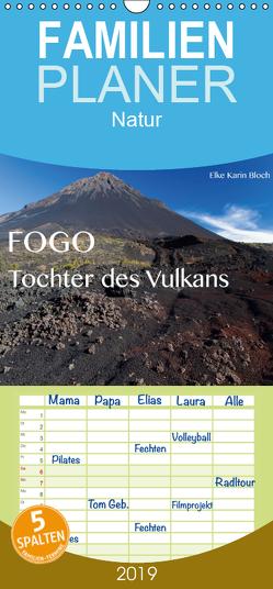 Fogo. Tochter des Vulkans – Familienplaner hoch (Wandkalender 2019 , 21 cm x 45 cm, hoch) von Karin Bloch,  Elke