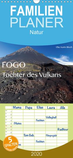 Fogo. Tochter des Vulkans – Familienplaner hoch (Wandkalender 2020 , 21 cm x 45 cm, hoch) von Karin Bloch,  Elke