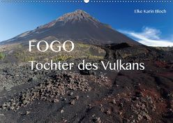 Fogo. Tochter des Vulkans (Wandkalender 2019 DIN A2 quer) von Karin Bloch,  Elke