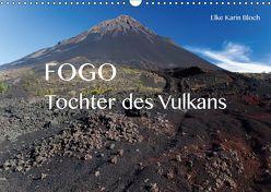Fogo. Tochter des Vulkans (Wandkalender 2019 DIN A3 quer) von Karin Bloch,  Elke