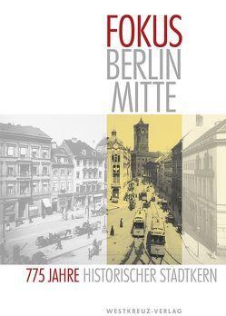 Fokus Berlin Mitte 775 Jahre Historischer Stadtkern von Kieseritzky,  Wolther von