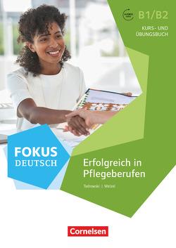 Fokus Deutsch – Fachsprache / B1/B2 – Erfolgreich in Pflegeberufen von Faust,  Steffen, Tadrowski,  Kajetan, Welzel,  Barbara, Wogatzke-Zeiger,  Andrea, Zehren,  Sigrid