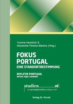 Fokus Portugal: Eine Standortbestimmung/ Refletir Portugal: Ontem, Hoje e Amanhã von Hendrich,  Yvonne, Pereira Martins,  Alexandre