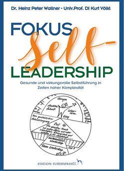 Fokus Self-Leadership – Gesunde und wirkungsvolle Selbstführung in Zeiten hoher Komplexität von Völkl,  Kurt, Wallner,  Heinz Peter