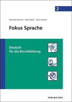 Fokus Sprache 2 – Deutsch für die Berufsbildung von Janesch,  Sara, Konzett,  Gerhard, Merki,  Otto