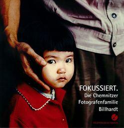 Fokussiert. Die Chemnitzer Fotografenfamilie Billhardt