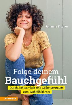 Folge deinem Bauchgefühl von Fischer,  Johanna