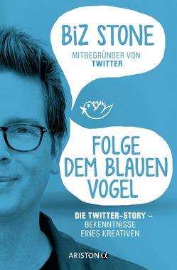 Folge dem blauen Vogel – Die Twitter-Story von Schmalen,  Elisabeth, Stone,  Biz