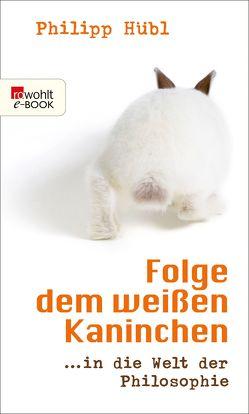 Folge dem weißen Kaninchen von Hübl,  Philipp