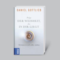 Folge der Weisheit, die in dir liegt von Gottlieb,  Daniel