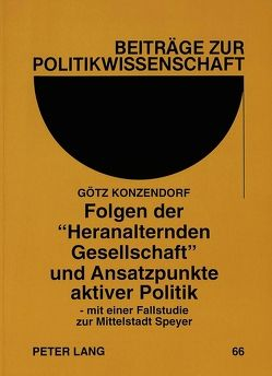 Folgen der «Heranalternden Gesellschaft» und Ansatzpunkte aktiver Politik von Konzendorf,  Götz