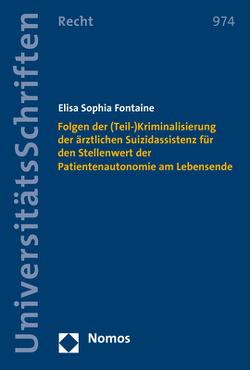 Folgen der (Teil-)Kriminalisierung der ärztlichen Suizidassistenz für den Stellenwert der Patientenautonomie am Lebensende von Fontaine,  Elisa Sophia