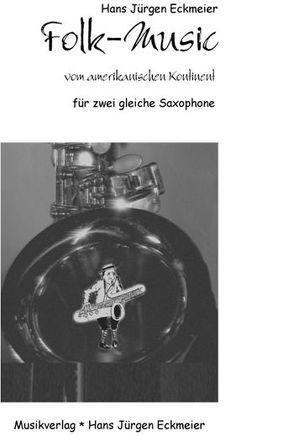 Folk-Music vom amerikanischen Kontinent für zwei gleiche Saxophone von Eckmeier,  Hans J