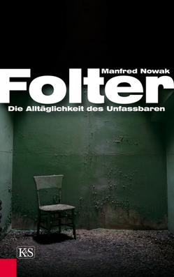Folter: Die Alltäglichkeit des Unfassbaren von Nowak,  Manfred
