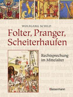 Folter, Pranger, Scheiterhaufen. Rechtsprechung im Mittelalter von Schild,  Wolfgang