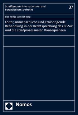 Folter, unmenschliche und erniedrigende Behandlung in der Rechtsprechung des EGMR und die strafprozessualen Konsequenzen von van der Berg,  Else Feikje
